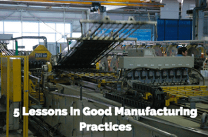 5 Lessons in Good Manufacturing Practices (GMP) Applicable to Any Consumer Product