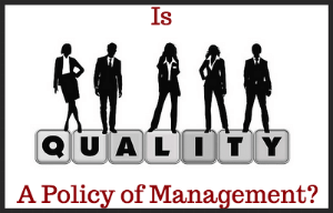 Is Quality a Policy of Management?